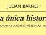 """Reseña: """"La única historia"""", de Julian Barnes. Un libro en el que tú, puedes ser elprotagonista."""