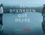 'El desorden que dejas', una nueva miniserie española deNetflix